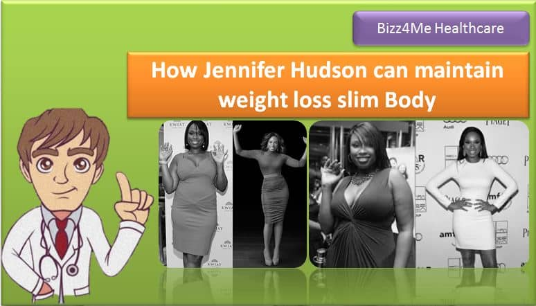 How Jennifer Hudson can maintain weight loss slim Body : 4 Advice for you
